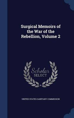 Surgical Memoirs of the War of the Rebellion, Volume 2