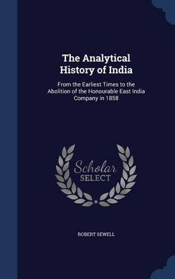 The Analytical History of India: From the Earliest Times to the Abolition of the Honourable East India Company in 1858