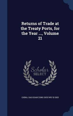 Returns of Trade at the Treaty Ports, for the Year ..., Volume 21