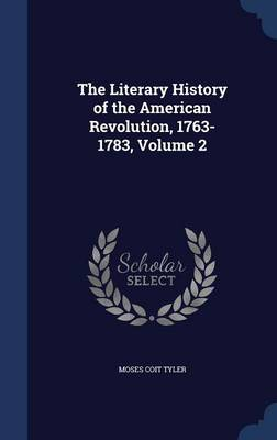 The Literary History of the American Revolution, 1763-1783, Volume 2
