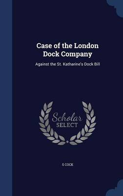 Case of the London Dock Company: Against the St. Katharine's Dock Bill