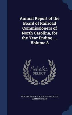 Annual Report of the Board of Railroad Commissioners of North Carolina, for the Year Ending ..., Volume 8
