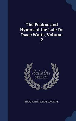 The Psalms and Hymns of the Late Dr. Isaac Watts, Volume 2