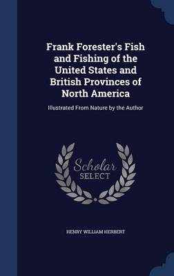 Frank Forester's Fish and Fishing of the United States and British Provinces of North America: Illustrated from Nature by the Author