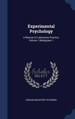 Experimental Psychology: A Manual of Laboratory Practice, Volume 1, Part 1