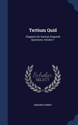 Tertium Quid: Chapters on Various Disputed Questions, Volume 1