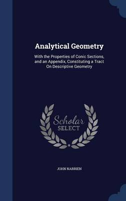 Analytical Geometry: With the Properties of Conic Sections, and an Appendix, Constituting a Tract on Descriptive Geometry