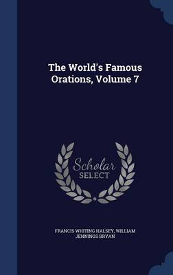 The World's Famous Orations; Volume 7