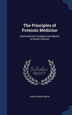 The Principles of Forensic Medicine: Systematically Arranged, and Applied to British Practice