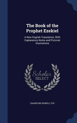 The Book of the Prophet Ezekiel: A New English Translation, with Explanatory Notes and Pictorial Illustrations