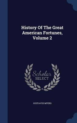 History of the Great American Fortunes; Volume 2