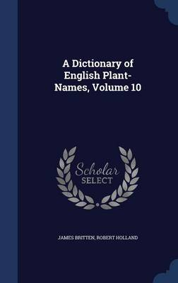 A Dictionary of English Plant-Names, Volume 10