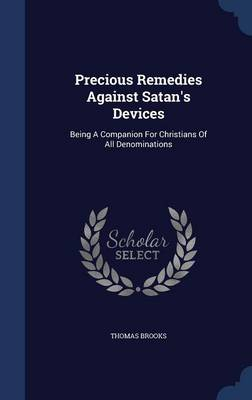 Precious Remedies Against Satan's Devices: Being a Companion for Christians of All Denominations