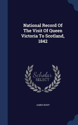 National Record of the Visit of Queen Victoria to Scotland, 1842