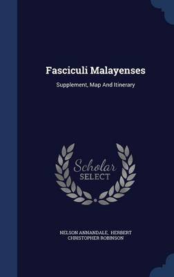 Fasciculi Malayenses: Supplement, Map and Itinerary