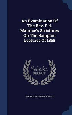 An Examination of the REV. F.D. Maurice's Strictures on the Bampton Lectures of 1858