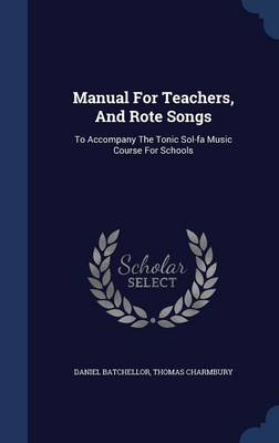 Manual for Teachers, and Rote Songs: To Accompany the Tonic Sol-Fa Music Course for Schools