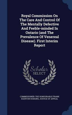 Royal Commission on the Care and Control of the Mentally Defective and Feeble-Minded in Ontario (and the Prevalence of Venereal Disease). First Interim Report