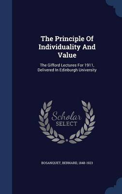 The Principle of Individuality and Value: The Gifford Lectures for 1911, Delivered in Edinburgh University