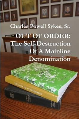 Out of Order: The Self-Destruction of a Mainline Denomination