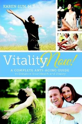 Vitality Now! A Complete Anti-aging Guide to Enhance your Health and Vitality