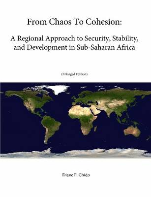 From Chaos To Cohesion: A Regional Approach to Security, Stability, and Development in Sub-Saharan Africa (Enlarged Edition)