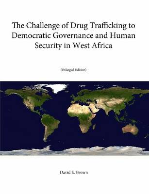 The Challenge of Drug Trafficking to Democratic Governance and Human Security in West Africa (Enlarged Edition)