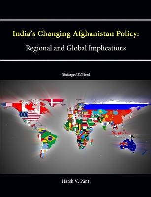 India's Changing Afghanistan Policy: Regional and Global Implications (Enlarged Edition)