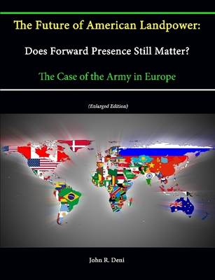 The Future of American Landpower: Does Forward Presence Still Matter? The Case of the Army in Europe (Enlarged Edition)