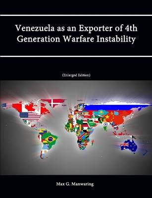 Venezuela as an Exporter of 4th Generation Warfare Instability (Enlarged Edition)