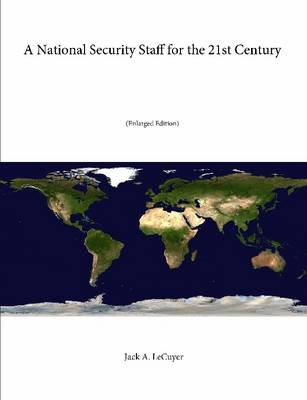 A National Security Staff for the 21st Century (Enlarged Edition)