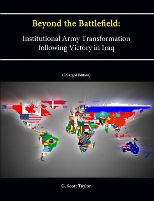 Beyond the Battlefield: Institutional Army Transformation following Victory in Iraq (Enlarged Edition)