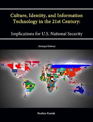 Culture, Identity, and Information Technology in the 21st Century: Implications for U.S. National Security (Enlarged Edition)