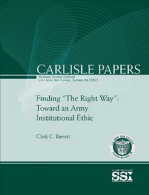"""Finding """"The Right Way"""": Toward an Army Institutional Ethic (Carlisle Paper)"""