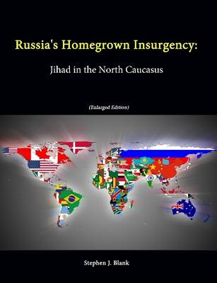 Russia's Homegrown Insurgency: Jihad in the North Caucasus (Enlarged Edition)