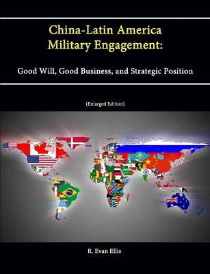 China-Latin America Military Engagement: Good Will, Good Business, and Strategic Position [Enlarged Edition]