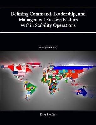 Defining Command, Leadership, and Management Success Factors within Stability Operations (PKSOI Paper) [Enlarged Edition]