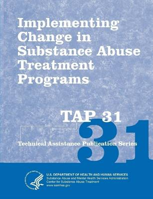 Implementing Change in Substance Abuse Treatment Programs (TAP 31)
