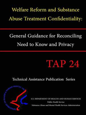 Welfare Reform and Substance Abuse Treatment Confidentiality: General Guidance for Reconciling Need to Know and Privacy (TAP 24)