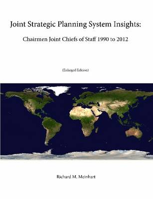 Joint Strategic Planning System Insights: Chairmen Joint Chiefs of Staff 1990 to 2012 (Enlarged Edition)