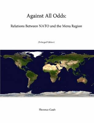 Against All Odds: Relations Between NATO and the Mena Region (Enlarged Edition)
