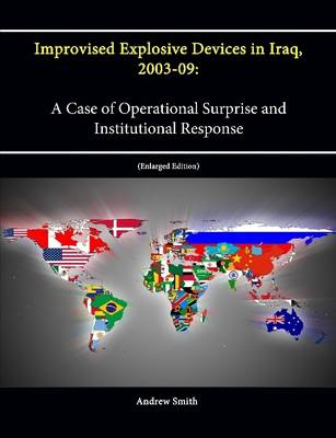 Improvised Explosive Devices in Iraq, 2003-09: A Case of Operational Surprise and Institutional Response [Enlarged Edition]