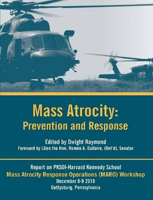 Mass Atrocity: Prevention and Response - A Mass Atrocity Response Operations (MARO) Workshop Report [Enlarged Edition]
