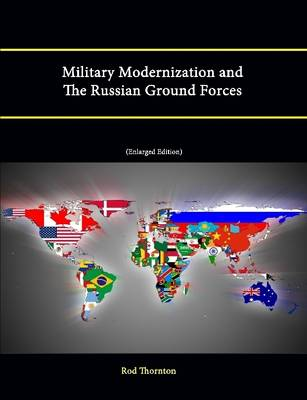 Military Modernization and the Russian Ground Forces [Enlarged Edition]