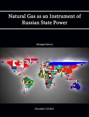 Natural Gas as an Instrument of Russian State Power [Enlarged Edition]