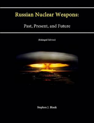 Russian Nuclear Weapons: Past, Present, and Future (Enlarged Edition)