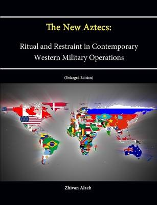 The New Aztecs: Ritual and Restraint in Contemporary Western Military Operations (Enlarged Edition)