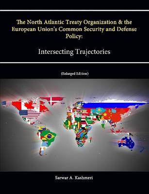 The North Atlantic Treaty Organization and the European Union's Common Security and Defense Policy: Intersecting Trajectories (Enlarged Edition)