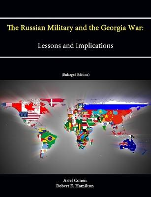The Russian Military and the Georgia War: Lessons and Implications (Enlarged Edition)
