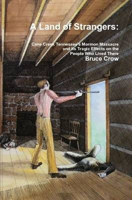 A Land of Strangers: Cane Creek Tennessee's Mormon Massacre and its Tragic Effects on the People Who Lived There